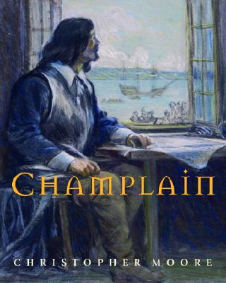 Champlain By Moore, Christopher/ Back, Francis (ILT)